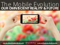 The Mobile Evolution - Our Omniscient Reality and Future