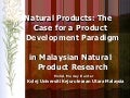 Natural Products: The Case for a Product Development Paradigm in Malaysian Natural Product Research (2005 p