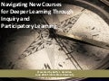 Navigating New Courses for Deeper Learning Through Inquiry and Participatory Learning