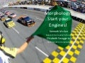 Morphology: Start Your Engines! (NCRA 2014)