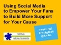 Using Social Media to Empower Your Fans to Build More Support for Your Cause