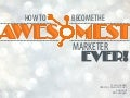 HOW TO BE THE AWESOMEST MARKETER EVER!