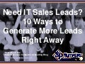 Need IT Sales Leads? 10 Ways to Generate More Leads Right Away (Slides)