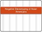 Negative stereotyping of asian amer...