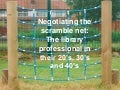 Negotiating the scramble net: The library professional in their 20's, 30's and 40's