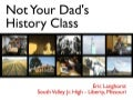 Not Your Dad's History Class
