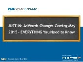 JUST IN: AdWords Changes Coming May 2015 - EVERYTHING You Need to Know (Webinar)