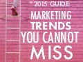 [2015 GUIDE] Marketing Trends You Cannot Miss