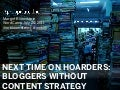 Next Time on Hoarders: Bloggers Without Content Strategy