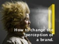 How to change the perception of a brand?