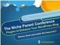 Plugins to enhance your word press blog -Presentation at Niche Parent 13