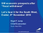 "Nigel Jump - SW economic prospects after ""fiscal withdrawal"""