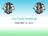 Nov 16, 2010 – Leo Club Meeting