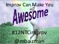 Improv Can Make You Awesome - 12NTC Ignite Presentation