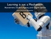 Learning is Not a Mechanism: Assessment, Student Agency, and Digital Spaces