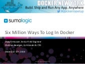 6 Million Ways To Log In Docker - NYC Docker Meetup 12/17/2014