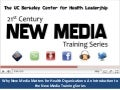 Why New Media Matters for Health Organizations: An Introduction to the New Media Training Series - by Dan Cohen and Ana-Marie Jones