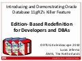 Introducing and Demonstrating Oracle Database 11gR2's Killer Feature – Edition- Based Redefinition for Developers and DBAs (ODTUG Kaleidoscope 2010)