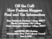 Off the Cuff: How Fashion Bloggers Find and Use Information (myMETRO SIG 2015)