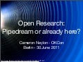 Open Research: Pipedream or growing reality