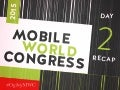 Mobile World Congress - Day 2 Recap