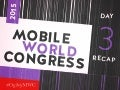 Mobile World Congress - Day 3 Recap