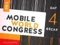 Mobile World Congress - Day 4 Recap
