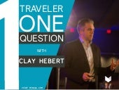 One Traveler, One Question With Clay Hebert Of Crowdfunding Hacks