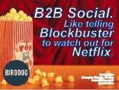 B2B Social. Like telling Blockbuster to watch out for Netflix - Online Influencer Conf. - Scot McKee