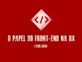 O papel do Front-End na UX