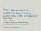 Difficulties Evaluating cMOOCS (Ope...