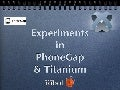Experiments in PhoneGap and Titanium