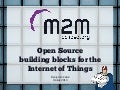 Open source building blocks for the Internet of Things - Jfokus 2013