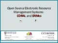 Open Source Electronic Resource Management Systems: ERMes and CORAL (ALA Annual 2011)