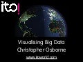 Visualising Big Data - Christopher Osborne, ITO World, at OpenTech 2011