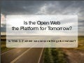Is the Open Web the Platform for Tomorrow