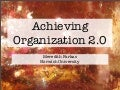 Achieving Organization 2.0
