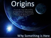 Origins - Why something is here