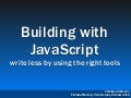 Building with JavaScript -  write less by using the right tools