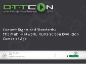 OTTCON 2012: Content Rights and Standards:  The Multi-Network, Multi-Screen Evolution Comes of Age, Petr Peterka, Verimatrix