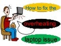 How To Fix The Overheating Laptop Issue