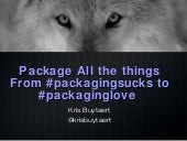 Package all the things, from #ihatepackaging to #packaginglove