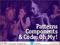 Patterns, Components, and Code, Oh My!