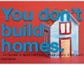 You Don't Build Homes