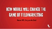 How mobile will change the game of fieldmarketing