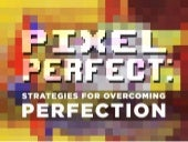 Pixel Perfect: Strategies for Overcoming Perfectionism (SXSW 2015)
