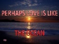 Perhaps Love Is Like The Ocean (Pp Tminimizer)