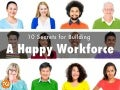 10 Secrets for Building a Happy Workforce