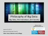 Philosophy of Big Data: Big Data, the Individual, and Society