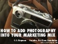 How to Add Photography Into Your Marketing Mix